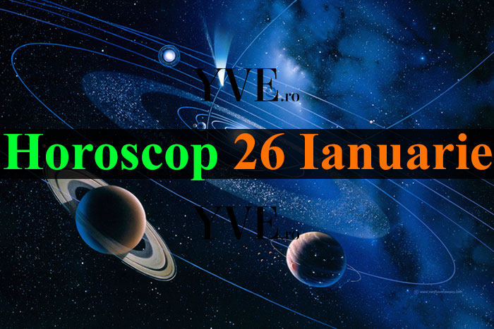 Horoscop 26 Ianuarie 2019