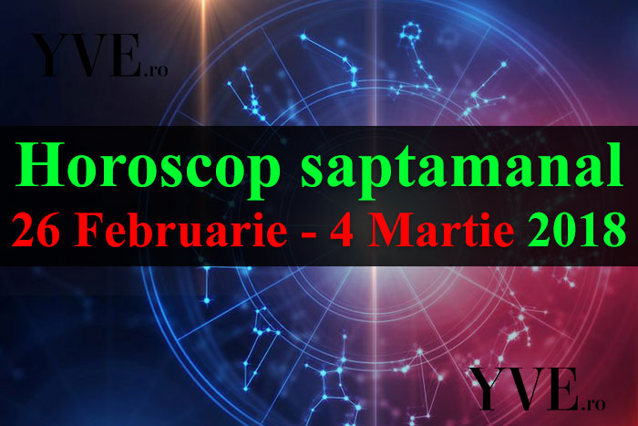 Horoscop saptamanal 26 Februarie – 4 Martie 2018