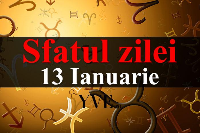 Sfatul zilei 13 Ianuarie