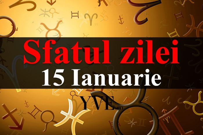 Sfatul zilei 15 Ianuarie