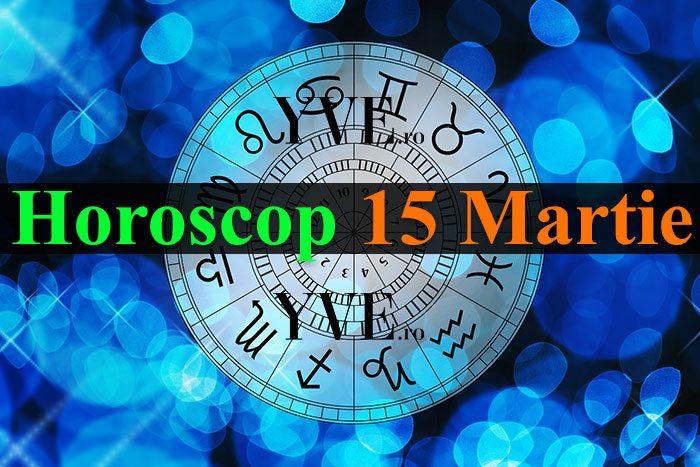 Horoscop 15 Martie