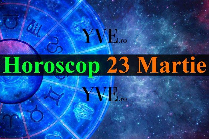 Horoscop 23 Martie