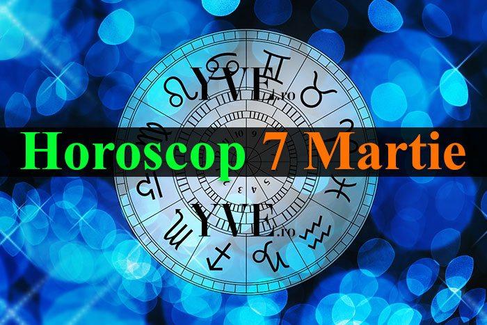 Horoscop 7 Martie