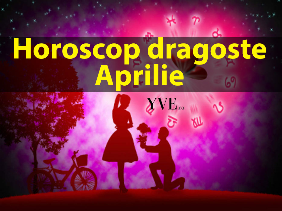 Horoscop dragoste Aprilie 2019
