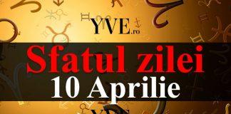 Sfatul zilei 10 Aprilie