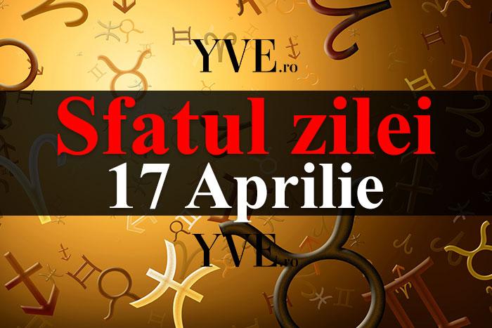 Sfatul zilei 17 Aprilie
