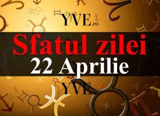 Sfatul zilei 22 Aprilie