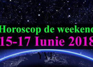 Horoscop de weekend 15-17 Iunie 2018