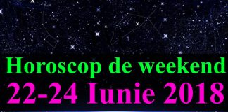 Horoscop de weekend 22-24 Iunie 2018