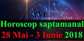 Horoscop saptamanal 28 Mai - 3 Iunie 2018