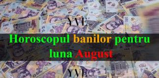 Horoscopul banilor pentru luna August 2019