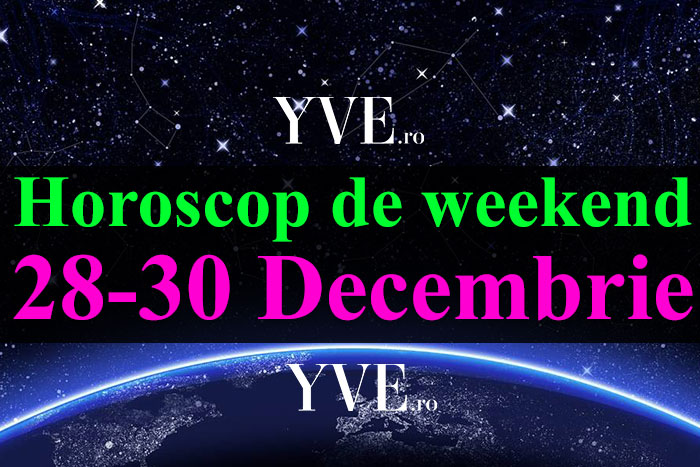 Horoscop de weekend 28-30 Decembrie 2018